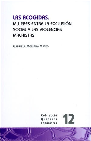 Las acogidas. Mujeres entre la exclusión social y las violencias machistas.